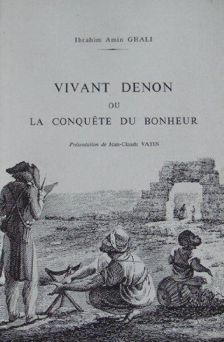 Vivant Denon ou La conquête du bonheur.: Ibrahim Amin Ghali