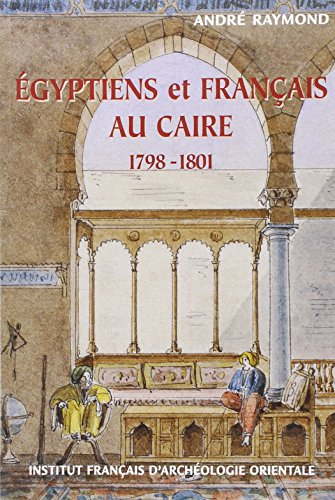 Egyptiens et francais au Caire, 1798-1801 (Bibliotheque generale) (French Edition): Raymond, Andre