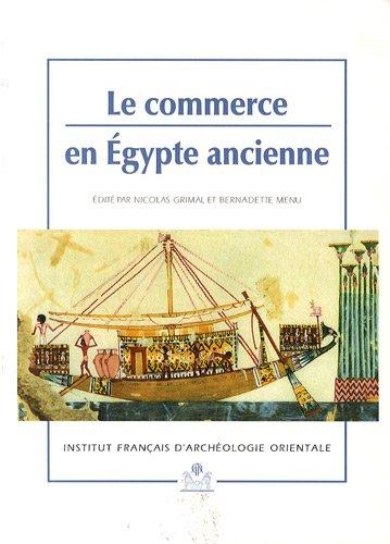 Le commerce en Egypte ancienne (Bibliotheque d'etude) (French Edition): Bernadette Menu, ...