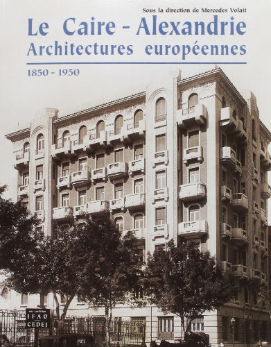 LE CAIRE - ALEXANDRIE ARCHITECTURE EUROPEENNES ( 1850 - 1950 ): COLLECTIF