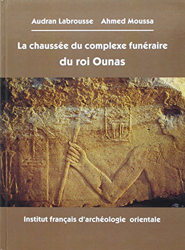 9782724703115: La chaussee du complexe funeraire du roi Ounas (Bibliotheque d'etude) (French Edition)