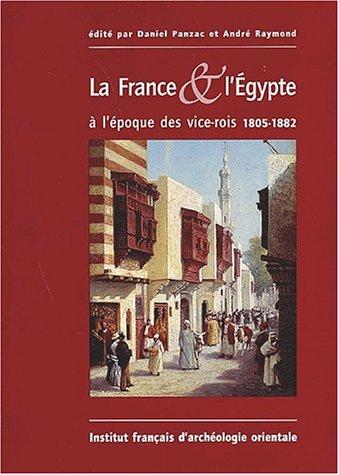 """""""la France & l'Égypte à l'époque des vice-rois ; 1805-1882&..."""