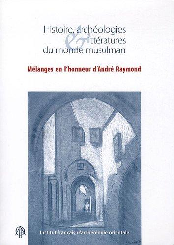 9782724705133: Histoire, archéologies & littératures du monde musulman : Mélanges en l'honneur d'André Raymond