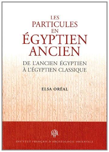 9782724705447: Les particules en �gyptien ancien : De l'ancien �gyptien � l'�gyptien classique