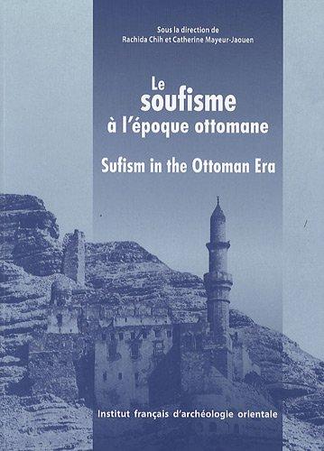 Le soufisme a l'epoque ottomane (French Edition): Catherine Mayeur-Jaouen, Denis Gril, Rachida...