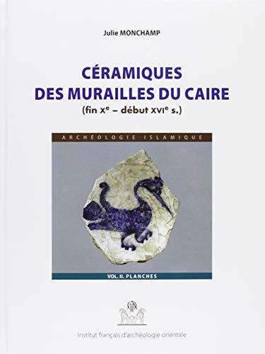 9782724707229: Ceramiques Des Murailles Du Caire (Fin Xe - Debut Xvie Siecle) (Fouilles de l'Institut Francais d'Archeologie Orientale)