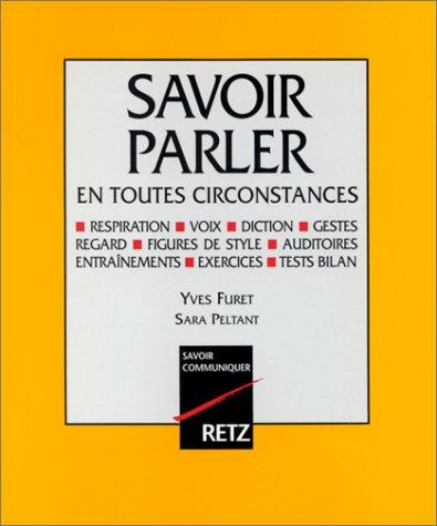 SAVOIR PARLER EN TOUTES CIRCONSTANCES (Savoir communiquer): Yves Furet; Sara