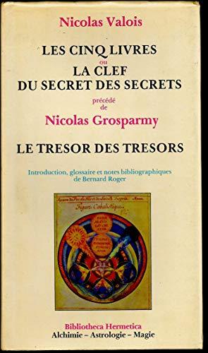 9782725601618: Bibliotheca Hermetica Les cins livres ou La clef du secret des secrets Le trésor des trésors