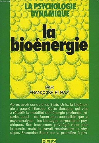 La bioenergie (La Psychologie dynamique) (French Edition): Elbaz, Francoise