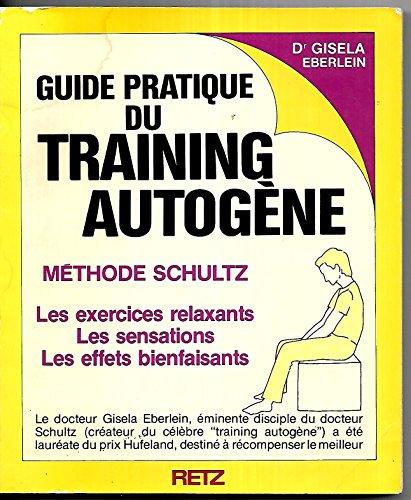 Guide pratique du training autogène. Méthode Schultz. Les exercises relaxants. Les ...