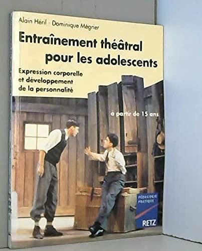 9782725616254: ENTRAINEMENT THEATRAL POUR LES ADOLESCENTS. Expression corporelle et développement de la personnalité