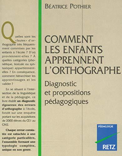 9782725617220: Comment les enfants apprennent l'orthographe: Diagnostic et propositions pedagogiques (Pedagogie) (French Edition)