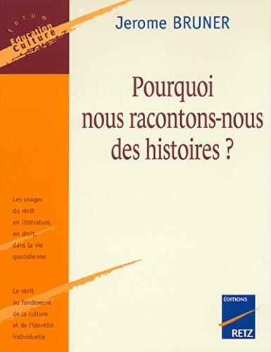 Pourquoi nous racontons-nous des histoires ? (9782725622156) by Jérôme Bruner