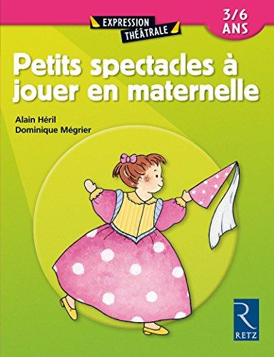Petits spectacles à jouer en maternelle: Héril, Alain
