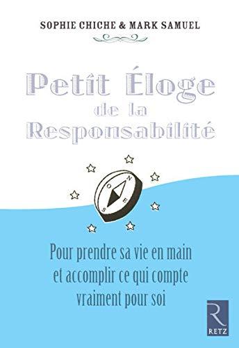 9782725625041: Petit éloge de la Responsabilité : Pour reprendre sa vie en main et accomplir ce qui compte vraiment pour soi