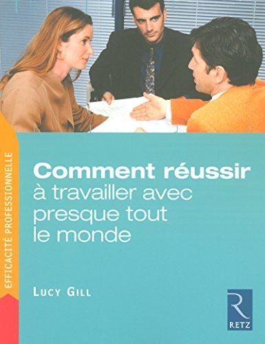 Comment réussir à travailler avec presque tout le monde (French Edition)