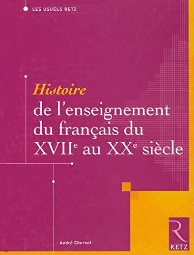 Histoire de l'enseignement du francais du XVIIe au XXe siecle (French Edition): André Chervel