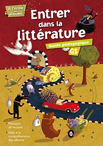 9782725627182: ENTRER DANS LA LITTERATURE GUIDE PEDAGOGIQUE GRANDE SECTION + CD - A L'ECOLE DES ALBUMS Livre scolaire