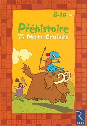 9782725627373: Je découvre et j'apprends la Préhistoire par les mots croisés (French Edition)