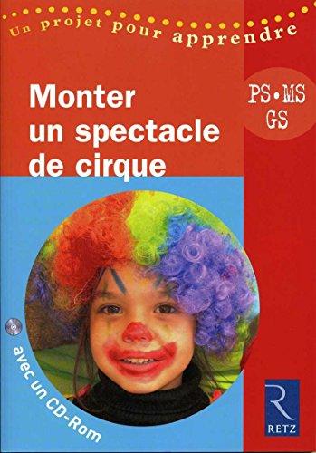 9782725627472: Monter un Spectacle de cirque - PS, MS, GS - avec 1 Cédérom