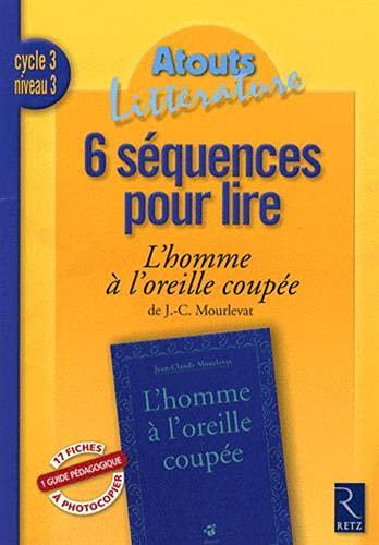 """""""10 séquences pour lire ; l'homme à l'oreille coupée ; cycle 3,..."""