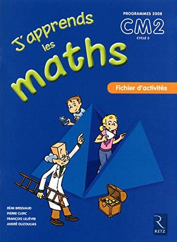 J'apprends les maths CM2 Programmes 2008 : Brissiaud, Rémi/ Clerc,