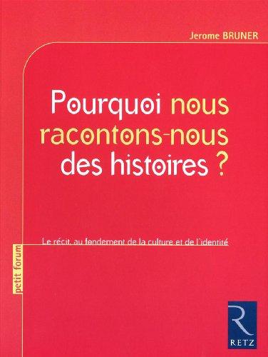 pourquoi nous racontons-nous des histoires ? le récit au fondement de la culture et de l'identité (272562990X) by Jerome Bruner