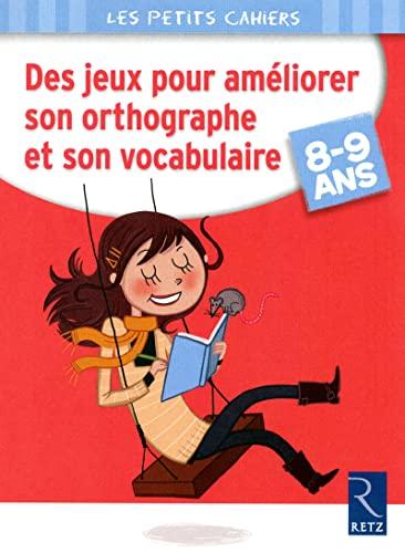 9782725631448: Des jeux pour améliorer son orthographe et son vocabulaire - Cahier de vacances