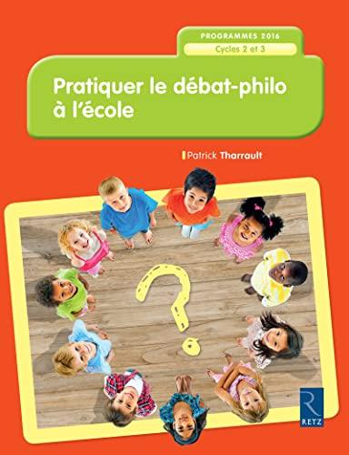 Pratiquer le débat-philo à l'école: Tharrault, Patrick