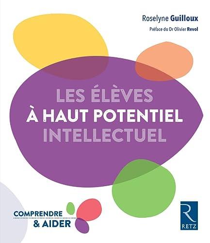 9782725634081: Les élèves à haut potentiel intellectuel (Comprendre et aider)