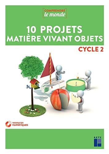 9782725637723: 10 projets Matière, vivant, objets - Cycle 2 (+ DVD/téléchargement)