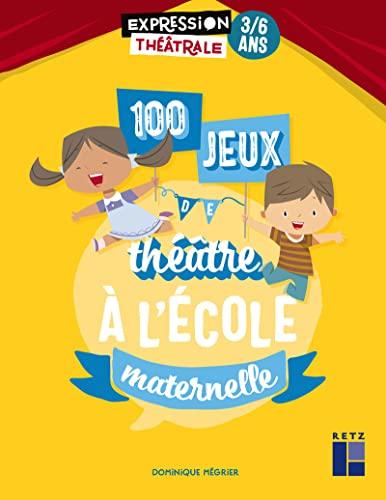 9782725639482: 100 jeux de théâtre à l'école maternelle 3-6 ans