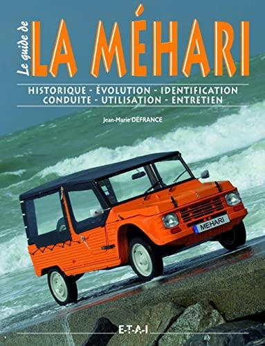 9782726884393: Le guide de la Méhari: Historique, identification, évolution, restauration, entretien, conduite