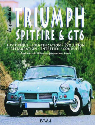 9782726885888: Le guide de la Triumph Spitfire & GT6 : Historique, identification, évolution, restauration, entretien, conduite