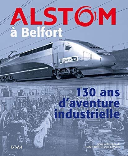 Alstom à Belfort : 130 ans d'aventure: Belot, Robert/ Lamard,
