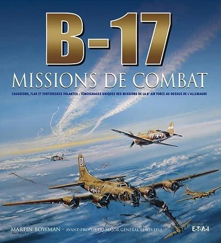 9782726889893: B-17, missions de combat : Chasseurs, Flak et forteresses volantes : t�moignages uniques des missions de la 8e Air Force au-dessus de l'Allemagne