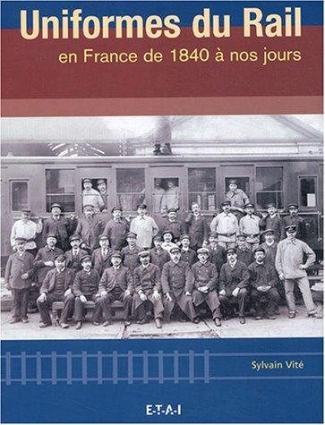 Uniformes du rail en France de 1840 à nos jours: Vité Sylvain