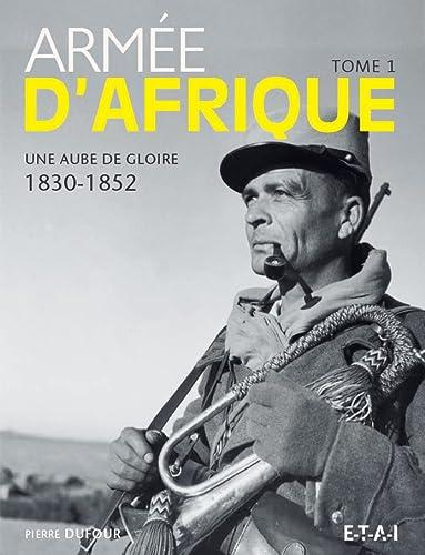 9782726895443: armee d'afrique, une aube de gloire 1830-1952 t.1