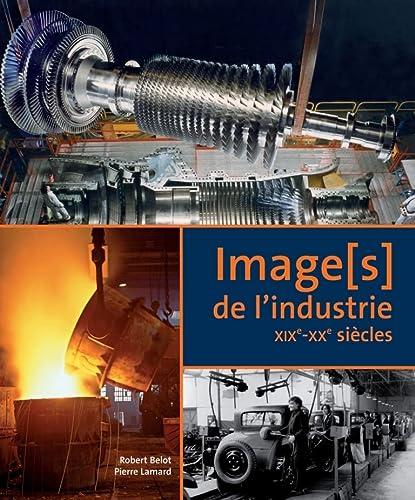 Image(s) de l'industrie : XIXe-XXe siècles: Robert Belot, Pierre