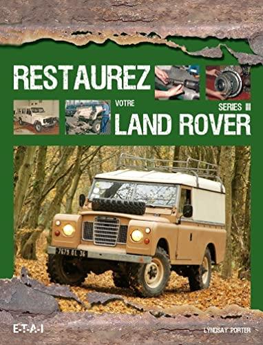 RESTAUREZ VOTRE LAND ROVER SERIE III: PORTER LINDSAY