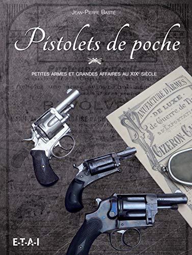 9782726896624: Pistolets de poche : Petites armes et grandes affaires au XIXe siècle