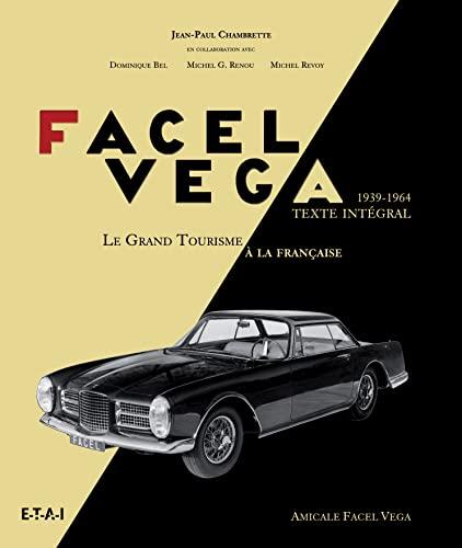 9782726897188: Facel Véga, le grand tourisme à la française 1939-1964 : L'aventure industrielle des forges et ateliers de constructions d'Eure-et-Loir ; Texte intégral