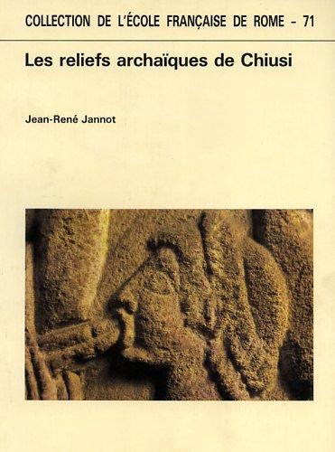 Les Reliefs Archaiques de Chiusi: Jannot, Jean-Renè
