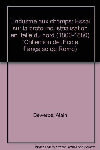 9782728300815: L'industrie aux champs: Essai sur la proto-industrialisation en Italie du Nord (1800-1880) (Collection de l'Ecole française de Rome) (French Edition)