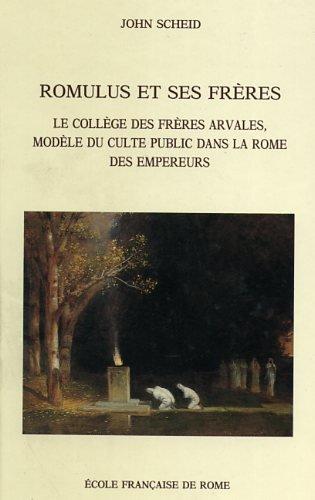9782728302031: Romulus et Ses Freres le College des Freres Arvales, Modele du Culte Public Dans la Rome des Empereu