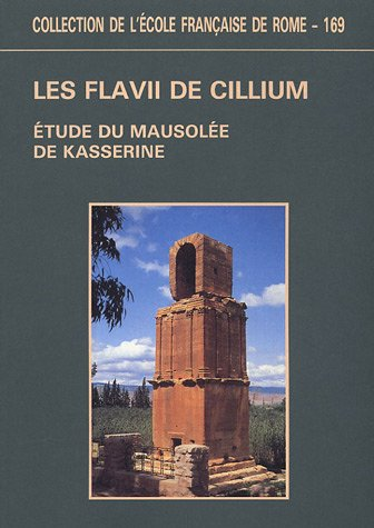9782728302703: Les Flavii de Cillium: Étude architecturale, épigraphique historique et littéraire du Mausolée de Kasserine (CIL VIII, 211-216) (Collection de l'Ecole française de Rome) (French Edition)