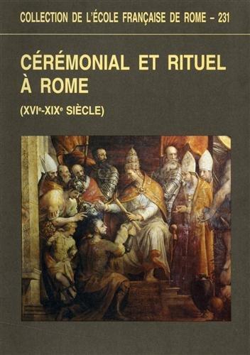 Ceremonial et rituel a Rome (XVI-XIX siecle).: Visceglia, M. A.