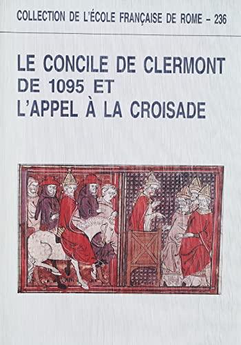 Le concile de Clermont de 1095 et l'appel a la croisade: Actes du Colloque universitaire ...