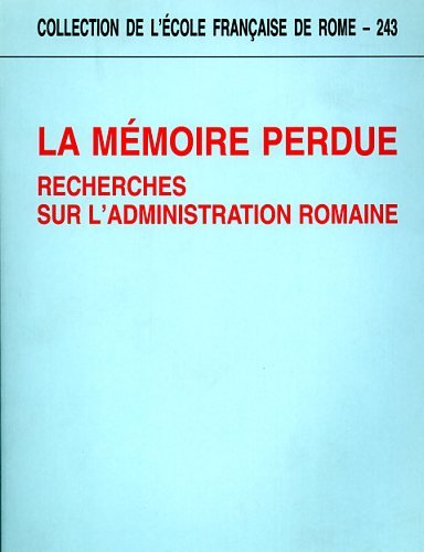 9782728303939: La mémoire perdue : Recherches sur l'administration romaine (Collection de l'École française de Rome)