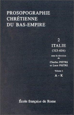 9782728305384: Prosopographie chrétienne du Bas-Empire : Tome 2, Prosopographie de l'Italie chrétienne (313-604) Volume 1, A-K